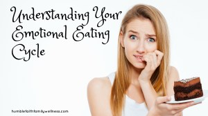 Understanding Your Emotional Eating Cycle – Part One
