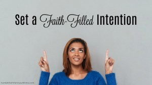 Positive Thinking: Set a Faith-Filled Intention