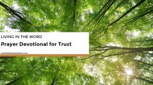 Living in the Word – Prayer Devotional for Trust