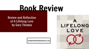 Review and Reflection of A Lifelong Love by Gary Thomas