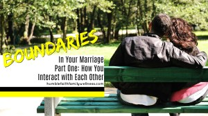 Boundaries Within Your Marriage – Part One: How You Interact With Each Other