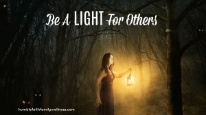 Be a Light For Others