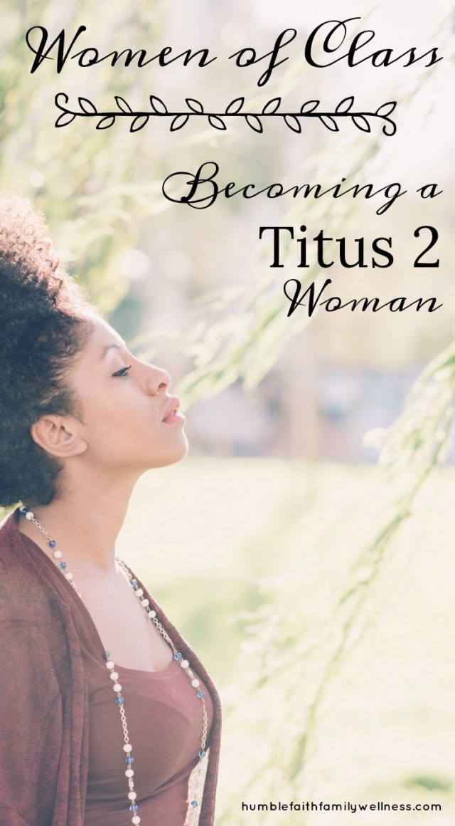 Titus 2 lays out how to be a biblical woman full of faith and class.
