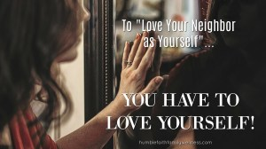 "To ""Love Your Neighbor as Yourself"" – You Have to Love Yourself"