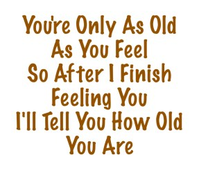 As Old As You Feel