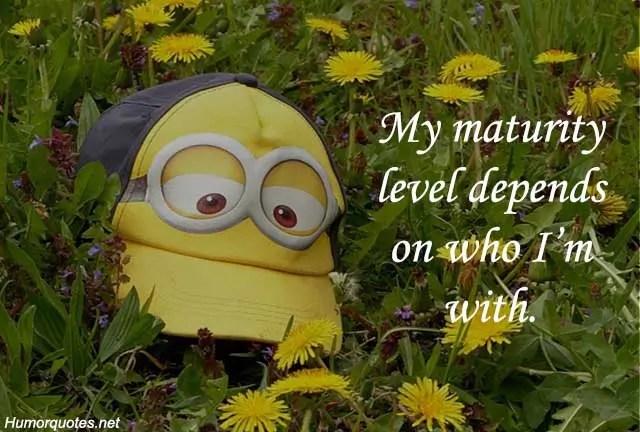 my maturity level depends on