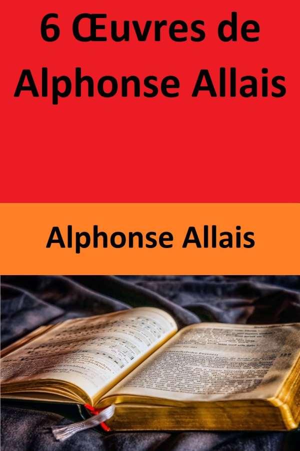 6 Œuvres de Alphonse Allais