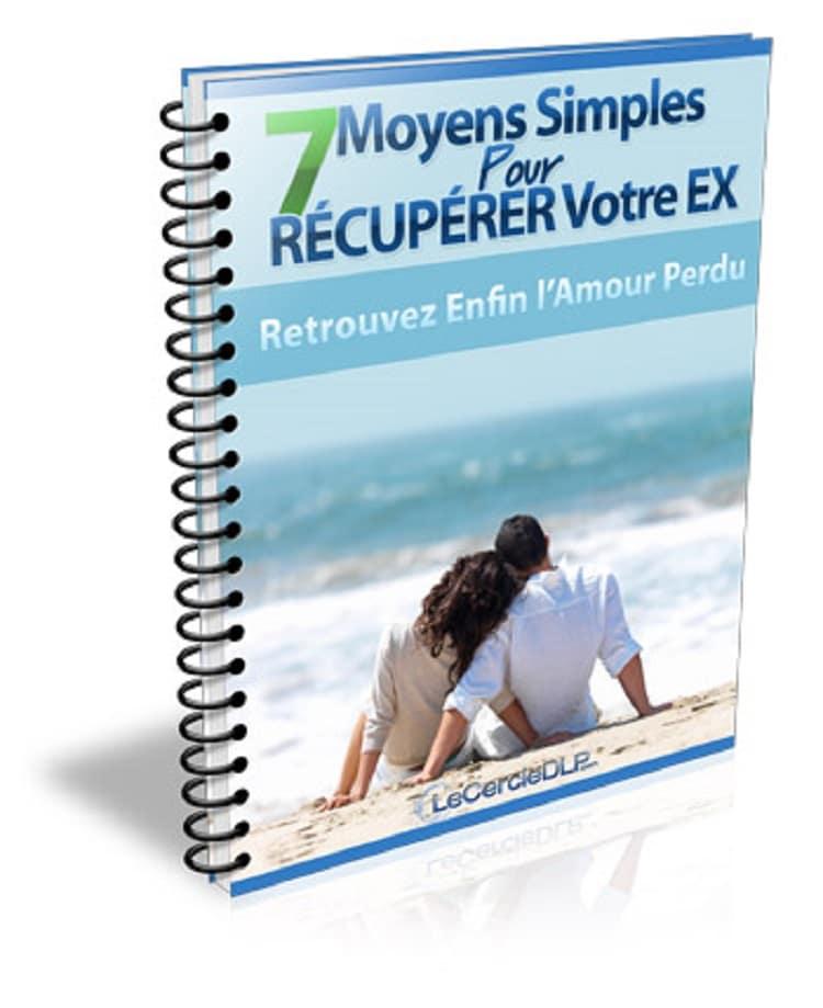 7 Moyens Simples pour Récupérer votre Ex