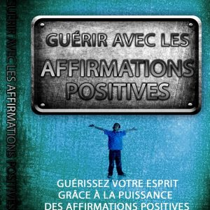 Guérir avec les affirmations positives