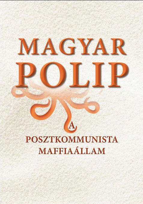 The Hungarian Octopus: The Post-Communist Mafia State