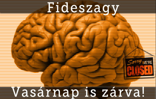 Fidesz brain / Closed on Sundays too