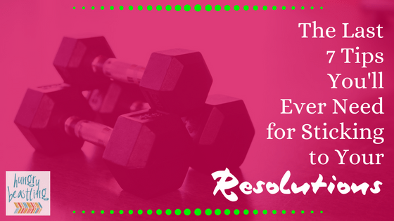 Achieve Your Resolutions With 7 Super Effective Tips by Hungry Beastling