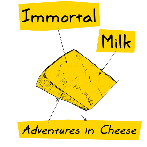 Immortal Milk: Adventures in Cheese by Eric LeMay