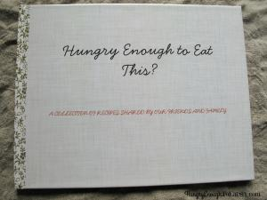 """I received a lovely gift from a good friend. A collection of her family's favorite recipes gathered together & sweetly titled, """"Hungry Enough To Eat This?"""""""
