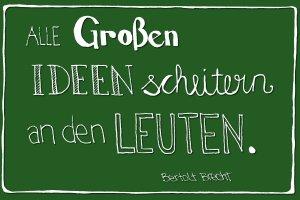 Bertolt Brecht: Alle großen Ideen scheitern an den Leuten.
