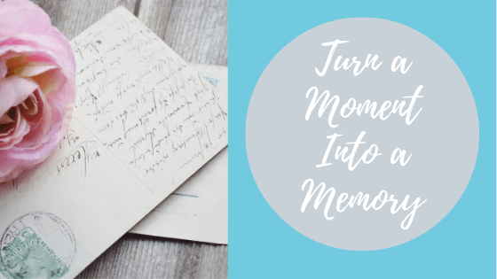 022.  Turn a Moment Into a Memory