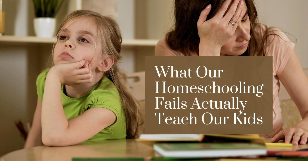 Hunters Woods PH What our homeschooling fails actually teach our kids