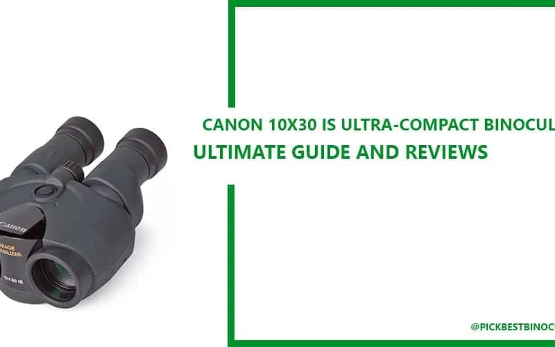 Canon 10×30 IS Ultra-Compact Binoculars  Reviews
