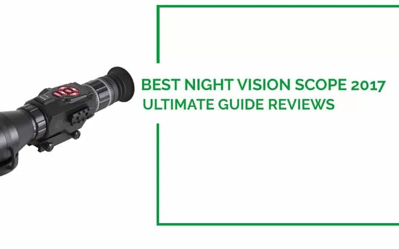 Best Night Vision Scope Reviews 2017 :: Ultimate Buying Guide