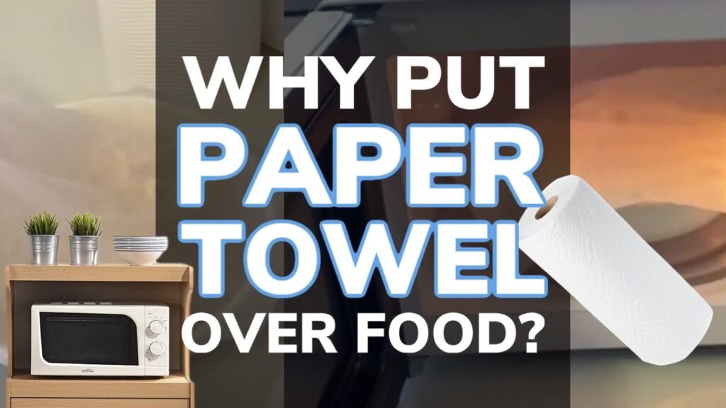 why put a paper towel over food in the
