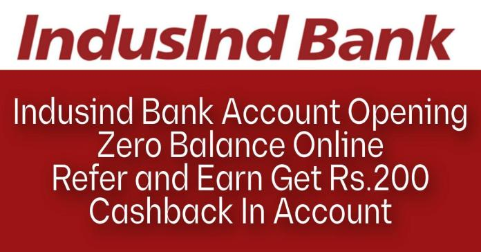 Indusind bank account opening zero balance Online | Refer and Earn Get Rs.200 Cashback In account