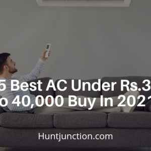 Top 25 Best AC Under Rs.30,000 to Under Rs.40,000 buy in 2021