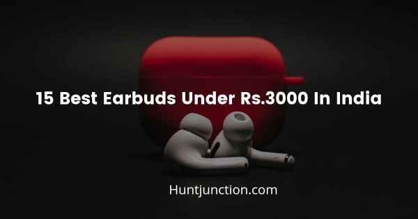 15 Best Earbuds Under Rs.3000 In India