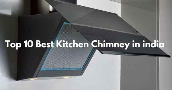 Top 10 best kitchen chimney in India (April 2021)