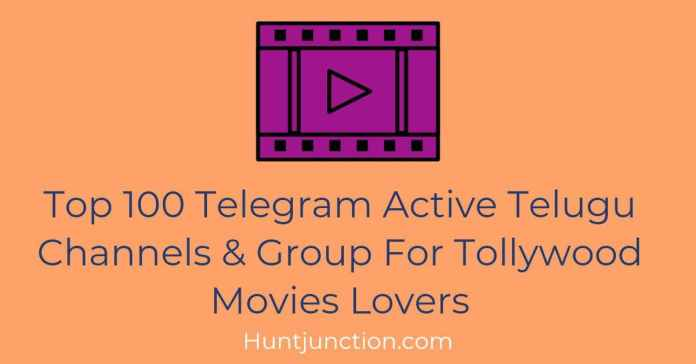 Top 100 Telegram Active Telugu Movies Channels & Group For Tollywood Movies Lovers