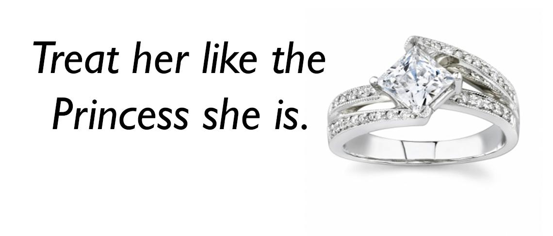 Treat her like the princess she is