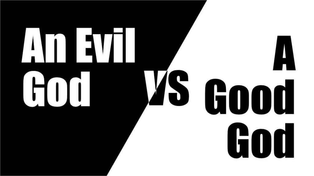 An Evil God vs A Good God