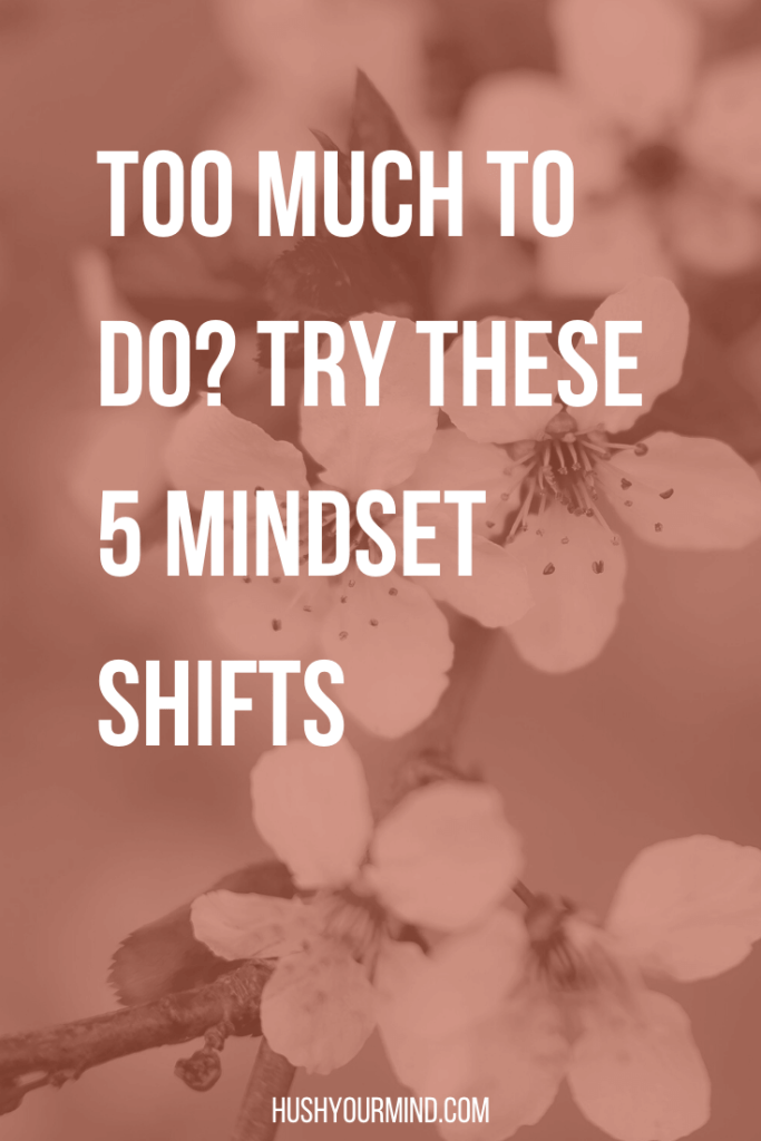 Too Much to Do? Try These 5 Mindset Shifts | We have 24 hours a day, but it never seems enough. Experiencing burnout helped me discover these 5 mindset shifts and find peace, even with too much to do.