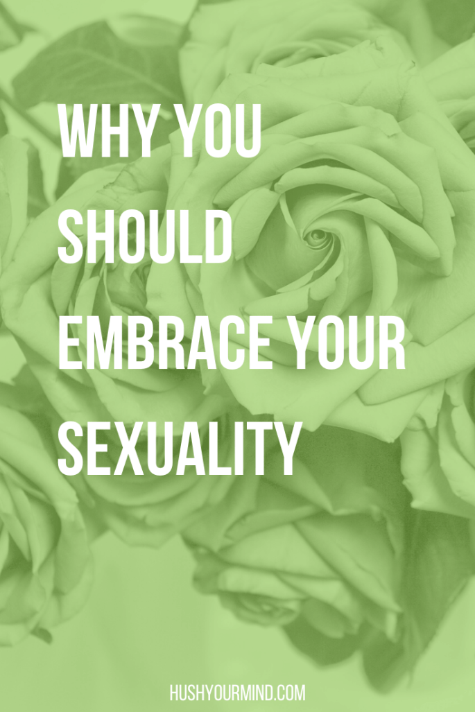 Why You Should Embrace Your Sexuality | Our sexuality plays an important role in our relationships, sense of worth and joy. Find out why it's vital to embrace your sexuality and how to start.