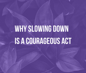 Why Slowing Down Is a Courageous Act | Slowing down isn't that easy. Why do we feel worthless if we're unproductive? Find out why we hustle and how to create breathing space.