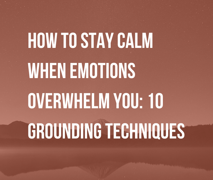 How to Stay Calm When Emotions Overwhelm You: 10 Grounding Techniques | Do strong emotions overwhelm you? It's hard when you don't know how to stay calm. Keep your cool with these 10 grounding techniques.
