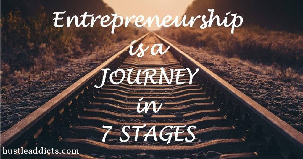 Entrepreneurship is a Journey in 7 stages.