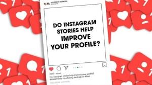 Do Instagram Stories Help Improve Your Profile?