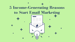 5 income generating reasons to start email marketing