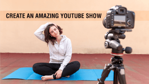 How to create a YouTube Show