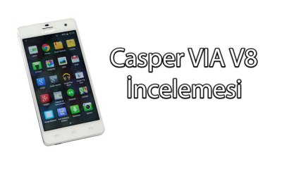 Casper VIA V8 inceleme