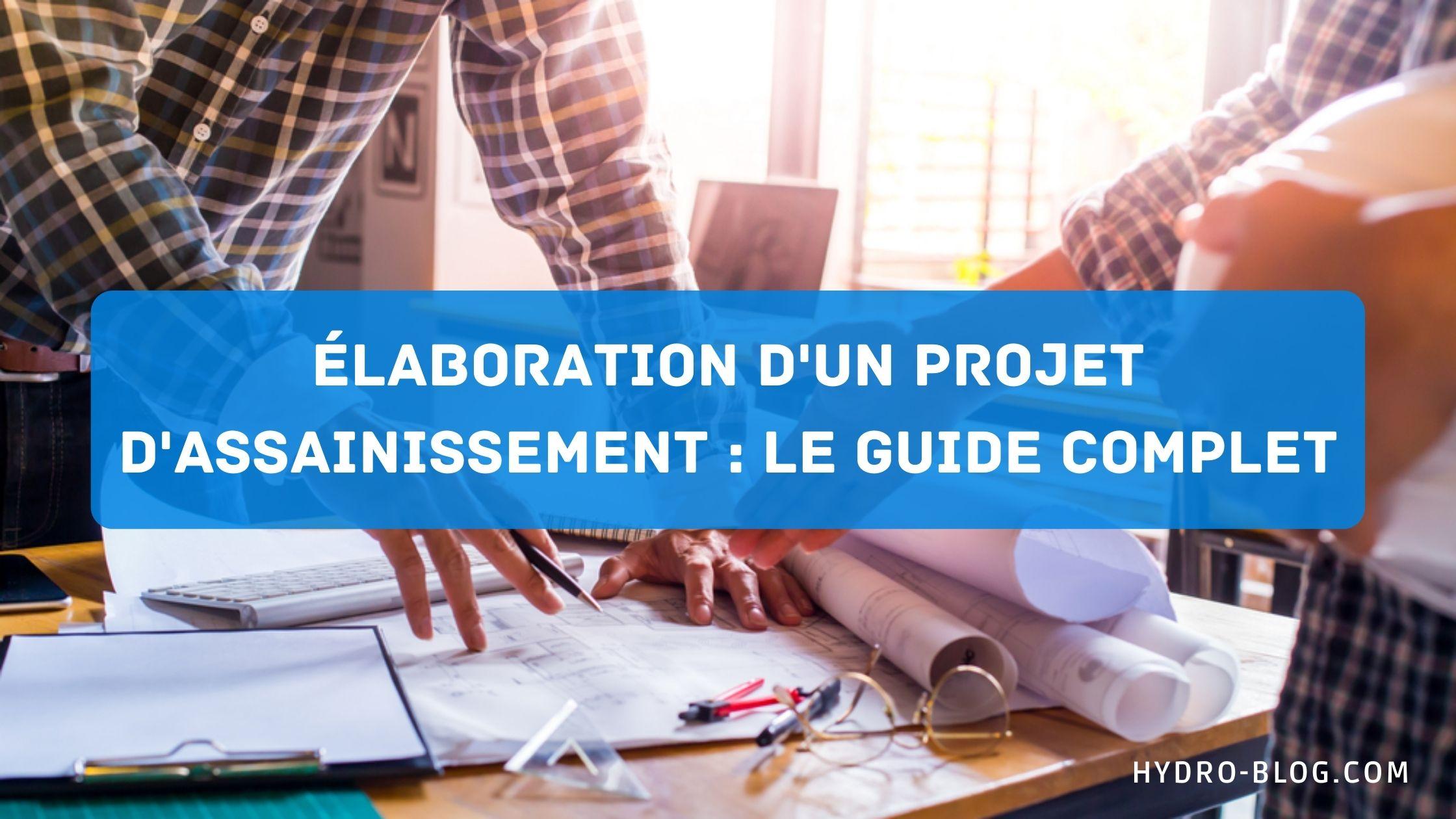 Élaboration d'un projet d'assainissement : Le guide complet