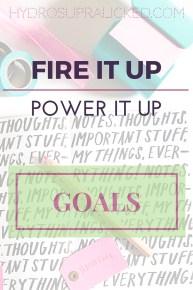 FIRE IT UP POWER IT UP GOALS