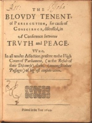 """Roger Williams published his defense of separation of religion from government in London: """"The Bloudy Tenent of Persecution, for Cause of Conscience"""" (1644). The book was a dialog between Truth and Peace."""