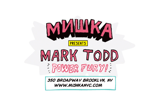 "Mishka presents Mark Todd ""Power Fury"" Exhibition"