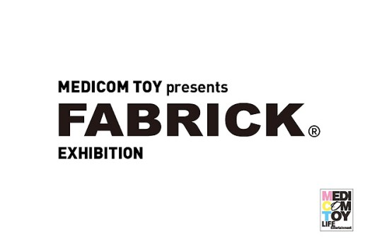 MEDICOM TOY presents FABRICK® EXHIBITION