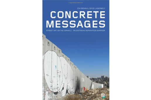 Concrete Messages: Street Art on the Israeli - Palestinian Separation Barrier