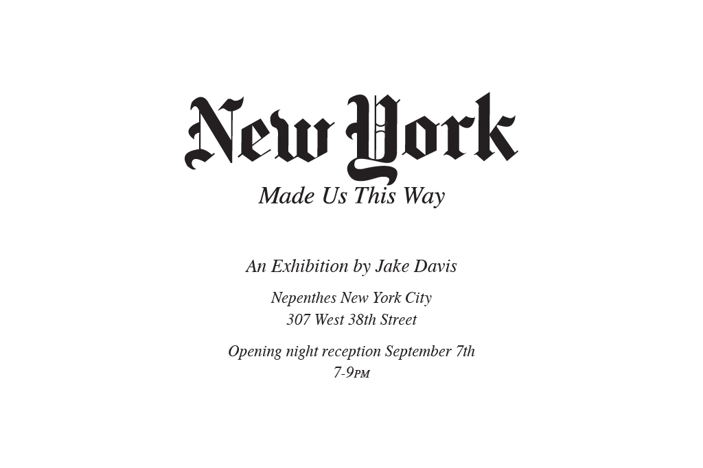 """Jake Davis """"New York Made Us This Way"""" Exhibition at Nepenthes New York"""