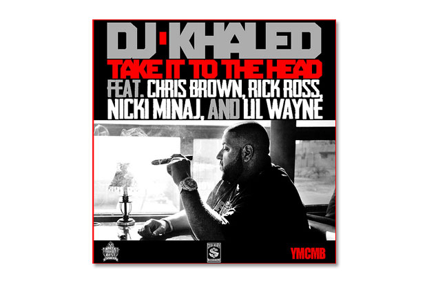 DJ Khaled featuring Chris Brown, Rick Ross, Nicki Minaj & Lil Wayne – Take It To The Head