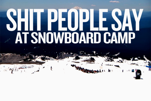 Shit People Say @ Snowboard Camp