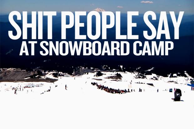 Shit People Say @ Snowboard Camp
